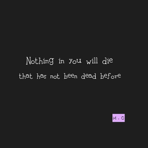 Nothing in you will die that has not been dead before ♡You are strong quote ♡M.Clarke