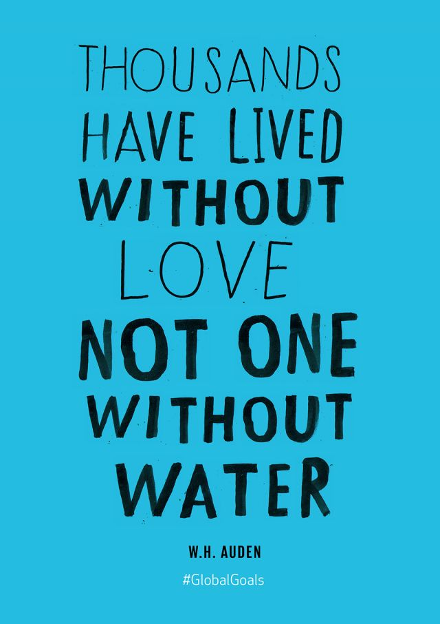 Global Goal #6 Clean Water and Sanitation - Thousands have lived without love, not one without water.