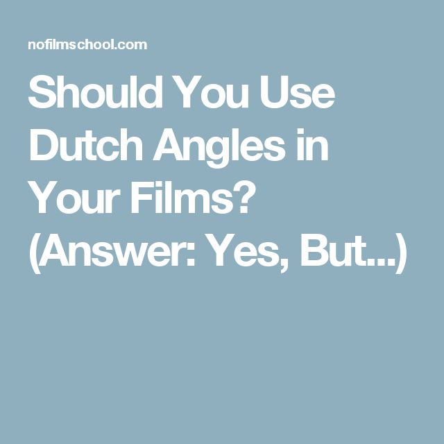 Should You Use Dutch Angles in Your Films? (Answer: Yes, But...)