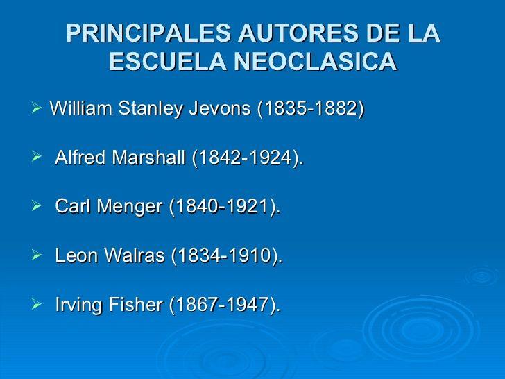 PRINCIPALES AUTORES DE LA ESCUELA NEOCLASICA <ul><li>William Stanley Jevons (1835-1882) </li></ul><ul><li>Alfred Marshall ...