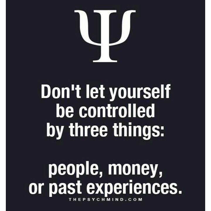 Don't let yourself be controlled by people, money and past experiences