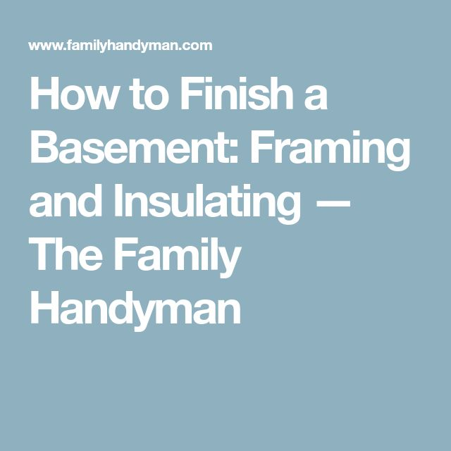 How to Finish a Basement: Framing and Insulating — The Family Handyman