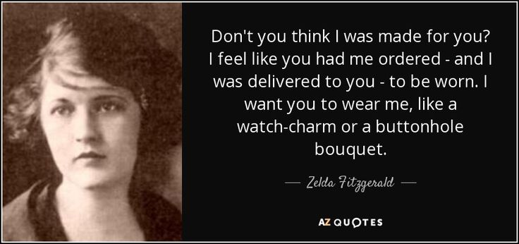 quote-don-t-you-think-i-was-made-for-you-i-feel-like-you-had-me-ordered-and-i-was-delivered-zelda-fitzgerald-53-99-63.jpg (850×400)