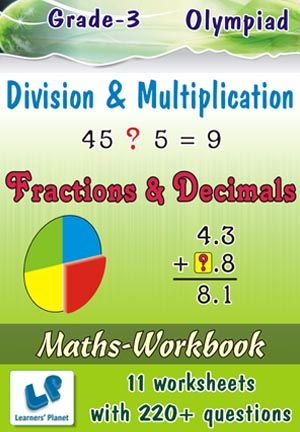 GRADE-3-OLYMPIAD-MATH-DIV-MULTIP-FRACTION-DECIMAL-WB This workbook contains printable worksheets on Division & Multiplication and Fractions & Decimals for Grade 3 Olympiad students.  There are total 11 worksheets with 220+ questions.  Pattern of questions : Multiple Choice Questions…    PRICE :- RS.149.00
