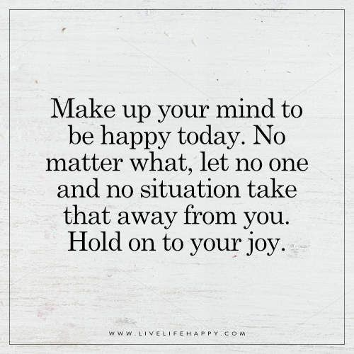 Make up Your Mind to Be Happy Today