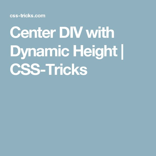 Center DIV with Dynamic Height | CSS-Tricks