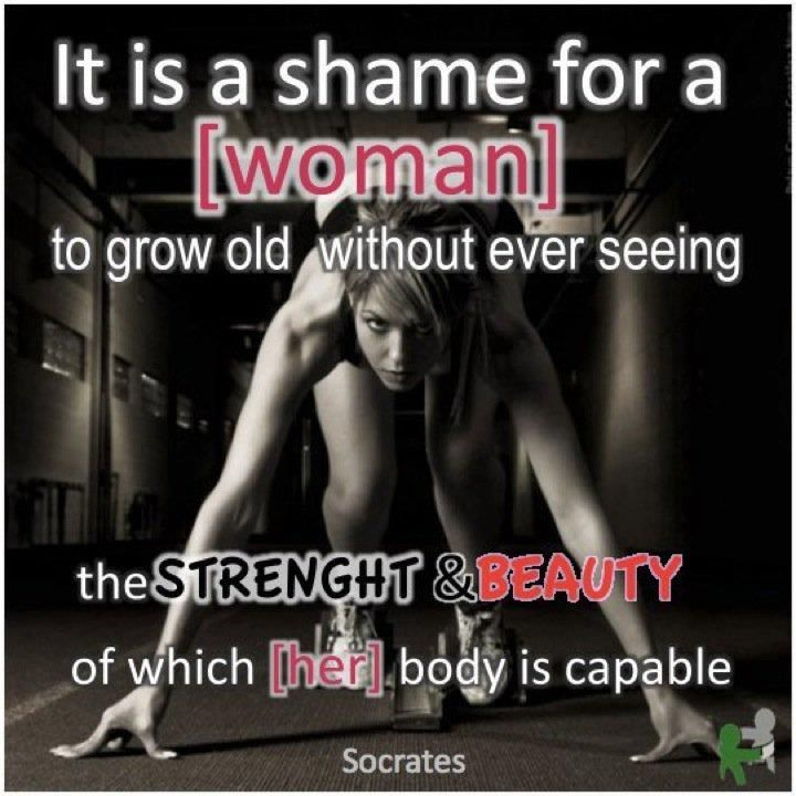 Perfect Itu0027s A Shame For A Woman To Grow Old Without Ever Seeing The Strength And  Beauty Of Which Her Body Is Capable. So True. See Your Strength Today!