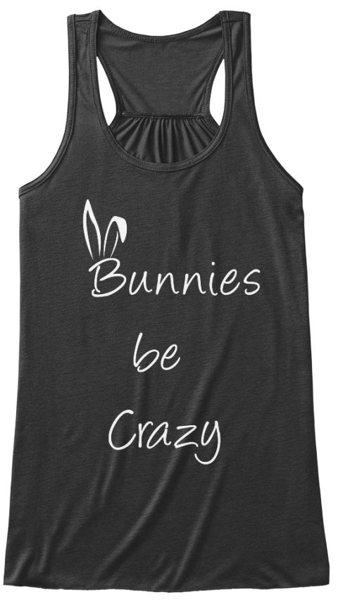 Bunnies Be Crazy tank top & t-shirts. Available in many colours and perfect for Spring & Easter!