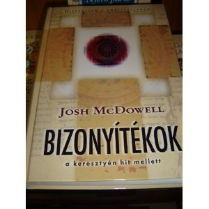 Bizonyitekok a keresztyen hit mellett / Hitvedelem a XXI. szazadban / Hungarian Version: The New Evidence That Demands a Verdict by Josh D. McDowell