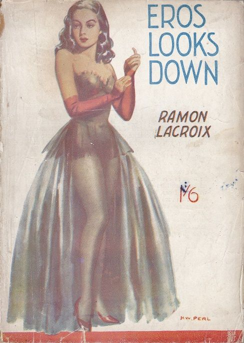 """""""Eros Looks Down"""" by Ramon LaCroix (Barnardo Amalgamated) Cover art by H W Perl (a reprinted edition with same cover art also exists via Modern Fiction Ltd., with the only differences being the font on the cover price and author name)"""