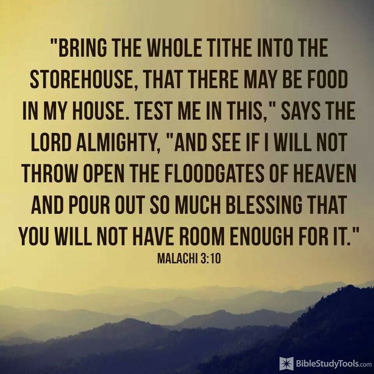 Malachi 3:10 Pay your tithes and offerings so that the Lord will make your barns owerflow with blessings