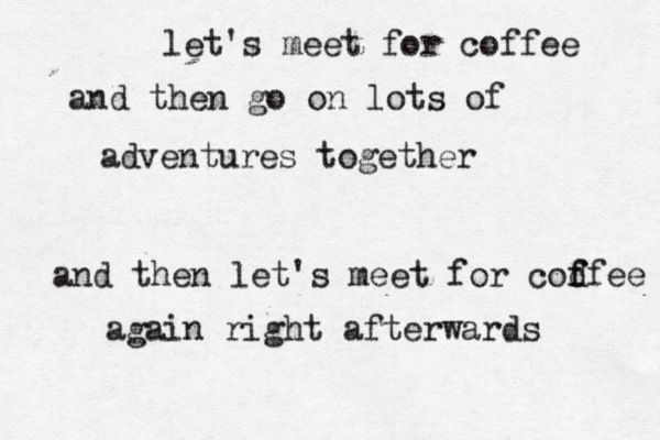 Let's meet for coffee...