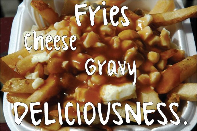 Abundance... of Canadian poutine!  French fries, cheese and gravy.