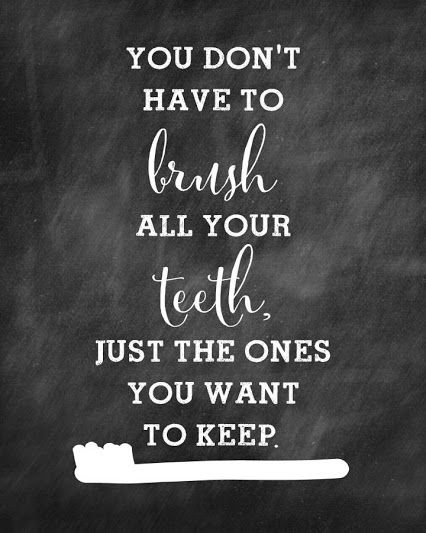 You don't have to brush all your teeth, just the ones you want to keep.