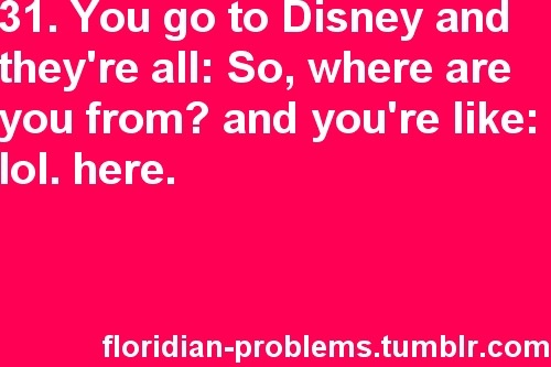 Floridian Problems.: Favorite Places, Florida 3, Californian Problems, Things Florida, Completely Absolutely, Floridian Problems, Florida Things, Chat Board
