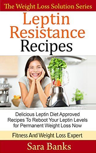 Leptin Resistance Recipes: Delicious Leptin Diet Approved Recipes To Reboot Your Leptin Levels for Permanent Weight Loss Now (FREE BONUS INCLUDED) (The ... Leptin Diet Recipes, Leptin Diet Book 3) by Sara Banks, http://www.amazon.com/dp/B00MMVK35M/ref=cm_sw_r_pi_dp_l58dub07RJRXM