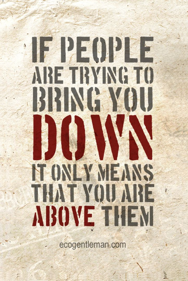 Quotes If People Are Trying To Bring You Down It Only Means