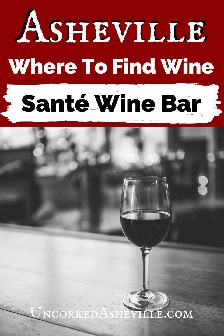 5 Reasons To Uncork Unwind At Sante Wine Bar Asheville Restaurants Asheville Wine
