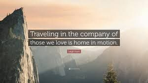 Image result for Leigh hunt traveling in the company of those we love is home in motion