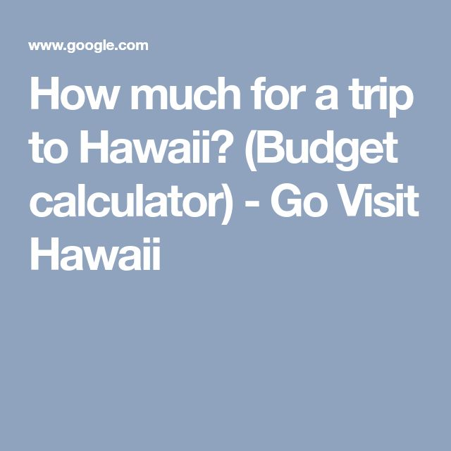 How much for a trip to Hawaii? (Budget calculator) - Go Visit Hawaii