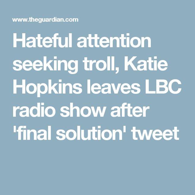Hateful attention seeking troll, Katie Hopkins leaves LBC radio show after 'final solution' tweet