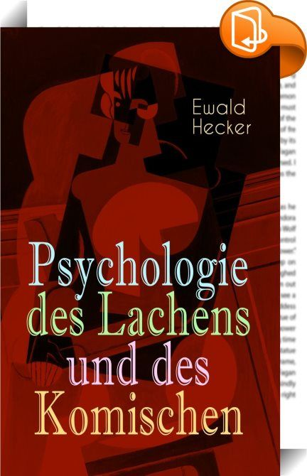 """Psychologie des Lachens und des Komischen    :  Dieses eBook: """"Psychologie des Lachens und des Komischen"""" ist mit einem detaillierten und dynamischen Inhaltsverzeichnis versehen und wurde sorgfältig korrekturgelesen. Aus dem Vorwort: """"Die Psychologie ist Gemeingut so vieler Wissenschaften, dass, wo es irgend angeht, ihre Forschungen in einer jedem Gebildeten verständlichen Sprache niedergelegt werden sollten. Darum habe ich mich auch bestrebt, die vorliegende Abhandlung unbeschadet ihr..."""
