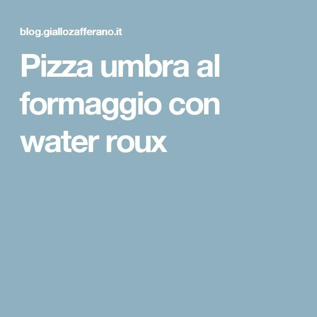 Pizza umbra al formaggio con water roux