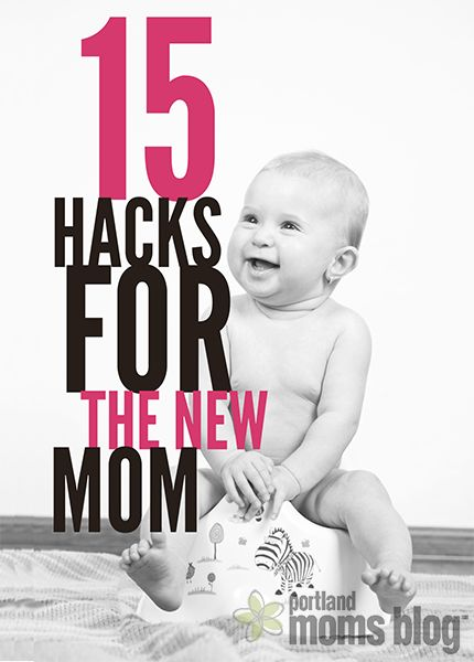 15 Hacks for the New Mom | Portland Moms Blog
