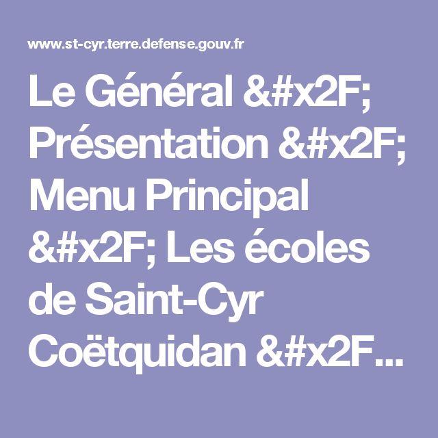 Le Général / Présentation / Menu Principal / Les écoles de Saint-Cyr Coëtquidan / Site Saint Cyr Coëtquidan - Les écoles de Saint-Cyr Coëtquidan