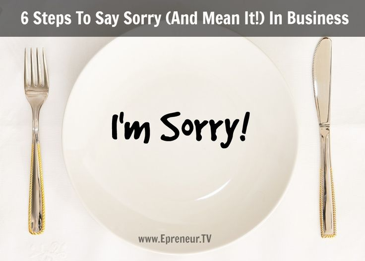 6 Steps To Say Sorry (And Mean It!) In Business #saysorry #femaleentrepreneurs