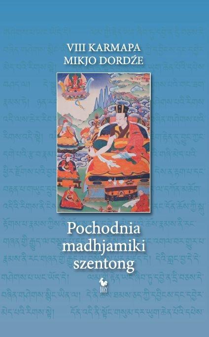 """""""Pochodnia madhjamiki szentong"""" VIII Karmapa Mikjo Dordźe Edited and preface by Artur Przybysławski Published by Wydawnictwo Iskry 2012"""