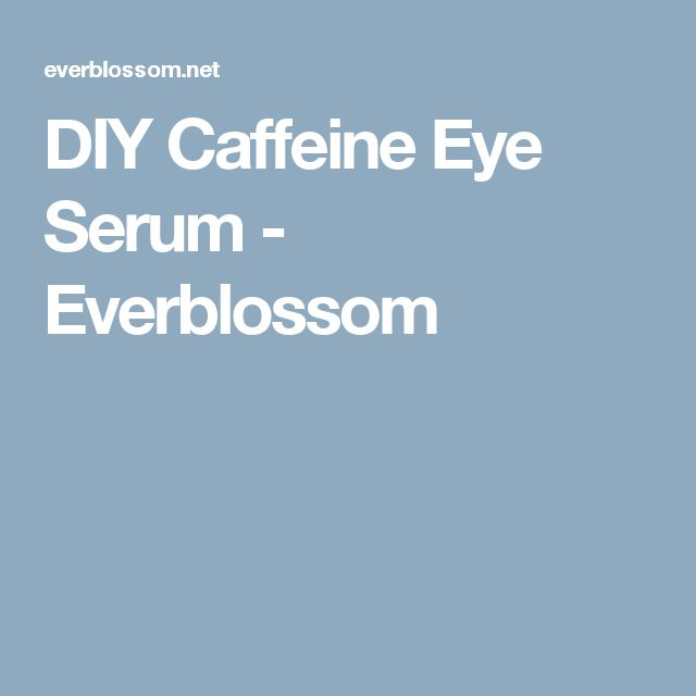 DIY Caffeine Eye Serum - Everblossom