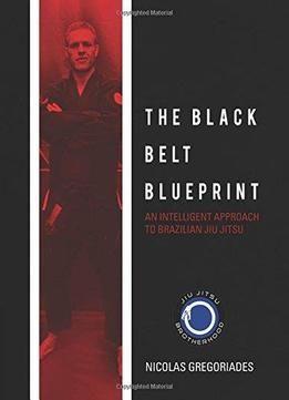 The Black Belt Blueprint: An Intelligent Approach To Brazilian Jiu Jitsu PDF