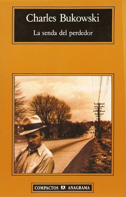 La Senda del Perdedor. Charles Bukowski. 1990 (Anagrama). 1982 (Black Sparrow)