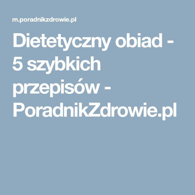 Dietetyczny obiad - 5 szybkich przepisów - PoradnikZdrowie.pl