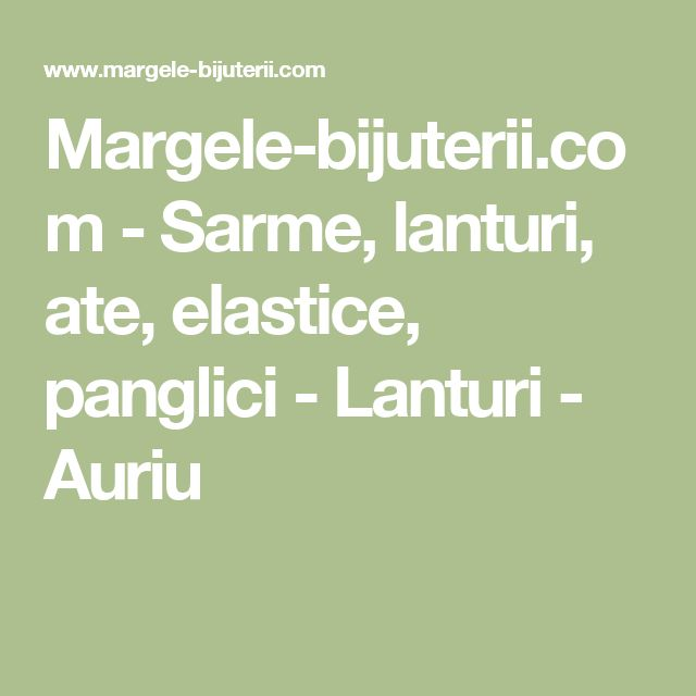 Margele-bijuterii.com - Sarme, lanturi, ate, elastice, panglici - Lanturi - Auriu