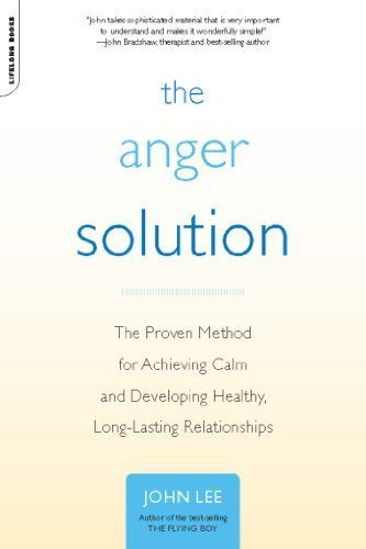 The Anger Solution: The Proven Method for Achieving Calm and Developing Healthy, Long-Lasting Relationships by John Lee. $10.51