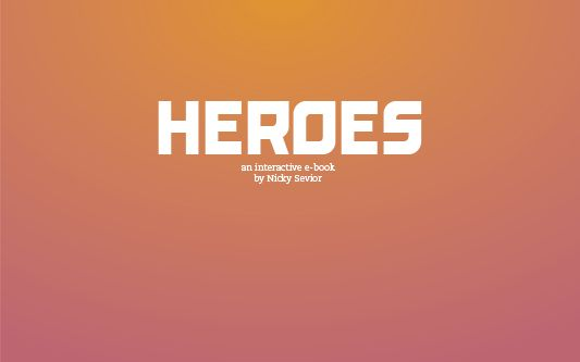HEROES interactive ebook written, designed and animated by Nicky Sevior