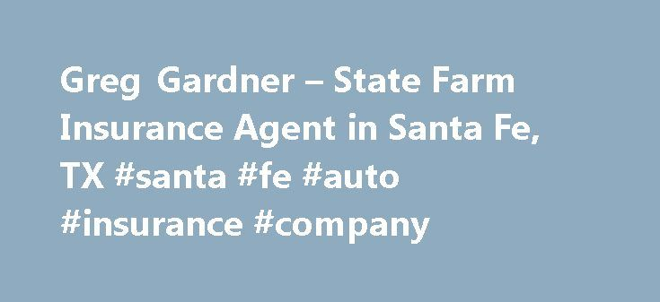 Greg Gardner – State Farm Insurance Agent in Santa Fe, TX #santa #fe #auto #insurance #company http://interior.nef2.com/greg-gardner-state-farm-insurance-agent-in-santa-fe-tx-santa-fe-auto-insurance-company/  # Greg Gardner, CASL®, CLU®, ChFC® 23 years State Farm experience since 1993 MBA Texas A Bank ), is a Member FDIC and Equal Housing Lender. NMLS ID 139716. The other products offered by affiliate companies of State Farm Bank are not FDIC insured, not a State Farm Bank obligation or…