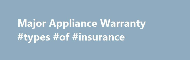 Major Appliance Warranty #types #of #insurance http://insurances.remmont.com/major-appliance-warranty-types-of-insurance/  #home appliance insurance # Major Appliance Warranty What is an Appliance Warranty? Better Protection Our Kitchen Plus Plan covers: Microwave, Dishwasher, Garbage Disposal, Electrical System, Kitchen Exhaust Fan, Range / Oven/ Cooktop, Refrigerator, and Water heater!* Savings by avoiding the high cost of service with just one deductible per repair call Peace of mind…