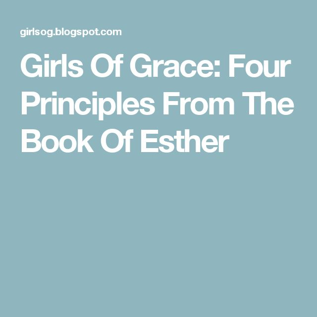 Girls Of Grace: Four Principles From The Book Of Esther