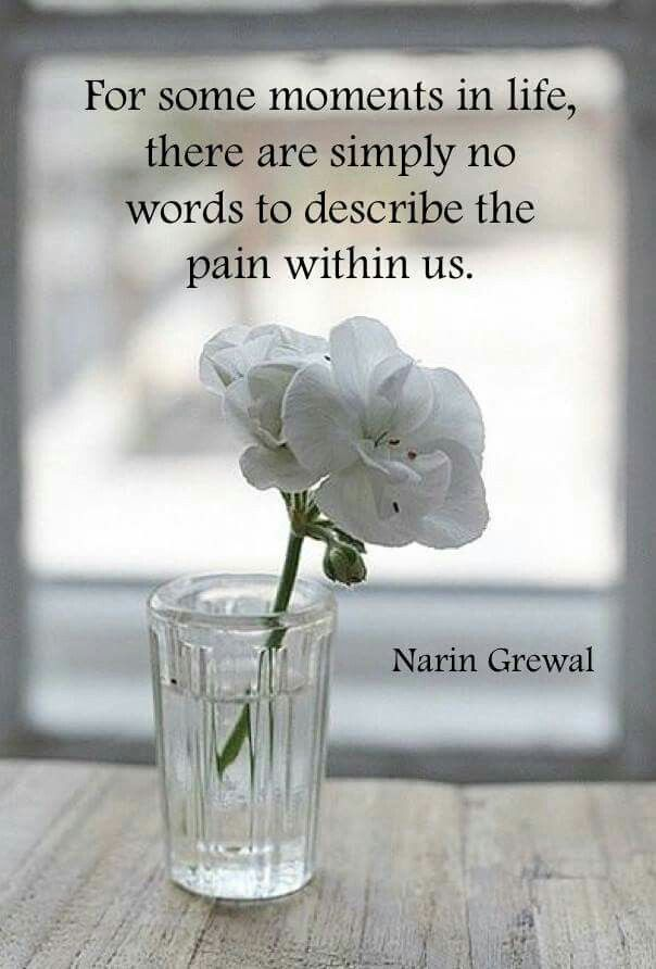 For some moments in life there are simply no words to describe the pain within us.