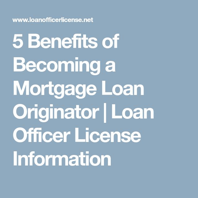 5 Benefits of Becoming a Mortgage Loan Originator | Loan Officer License Information