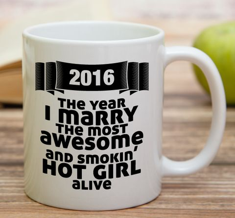 """""""2016 The Year I Marry The Most Awesome And Smokin' Hot Girl Alive""""    High quality 11 oz ceramic mugs, microwave and dishwasher safe.   Delivery.  All mugs are custom printed within 2-3 working days and delivered within 3-5 working days.  Express delivery costs $4.95 for the first item or if buying 2 or more items delivery is FREE!"""
