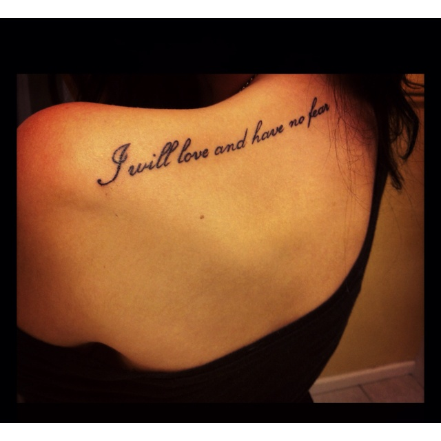 """""""I will love and have no fear"""" shoulder tattoo: Tattoo Placement, Tattoos Piercings, Tattoos Quotes Fonts, Tattoos 3, Pretty Font, Shoulder Tattoo, I Will, New Tattoos"""