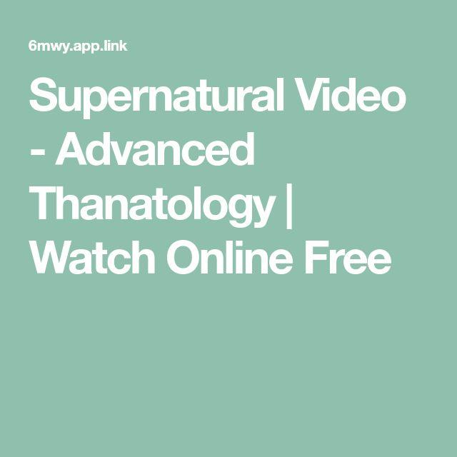 Supernatural Video - Advanced Thanatology   Watch Online Free