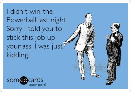 Powerball Card | Funny Somewhat Topical Ecard: I didn't win the Powerball last night ...