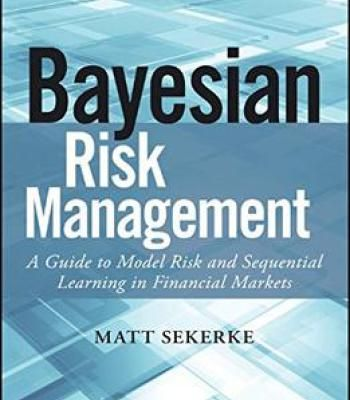 Bayesian Risk Management: A Guide To Model Risk And Sequential Learning In Financial Markets PDF