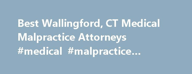 Best Wallingford, CT Medical Malpractice Attorneys #medical #malpractice #lawyer #ct http://colorado.nef2.com/best-wallingford-ct-medical-malpractice-attorneys-medical-malpractice-lawyer-ct/  # Top Rated Medical Malpractice Lawyers in Wallingford, CT Medical Malpractice Law Were you injured during a surgery? Do you have injuries as a result of medical negligence? Are you a doctor or hospital that is currently in litigation for medical malpractice? Find help with Super Lawyers. Medical…