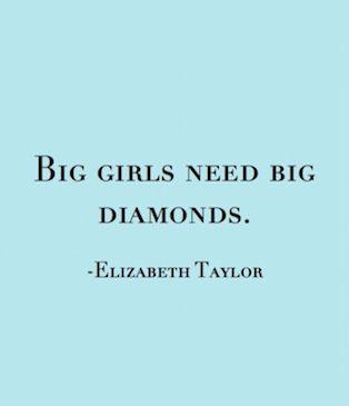 "elizabeth taylor's famous quote ""big girls need need diamonds"""